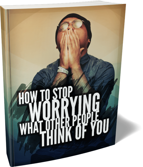 How To Stop Worrying What Other People Think Of You