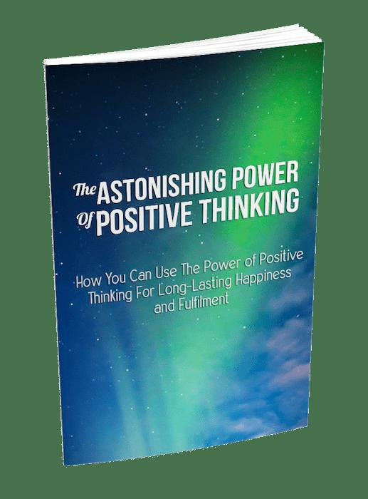 The Astonishing Power Of Positive Thinking