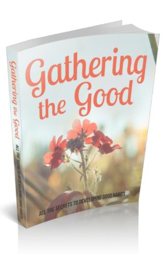 Gathering The Good