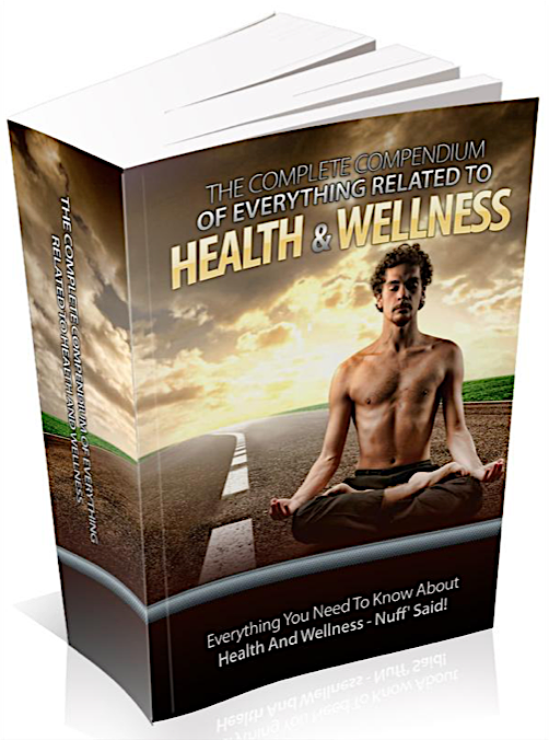 The Complete Compendium To Everything Related To Health And Wellness